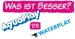 Was ist besser aquaplay oder Waterplay