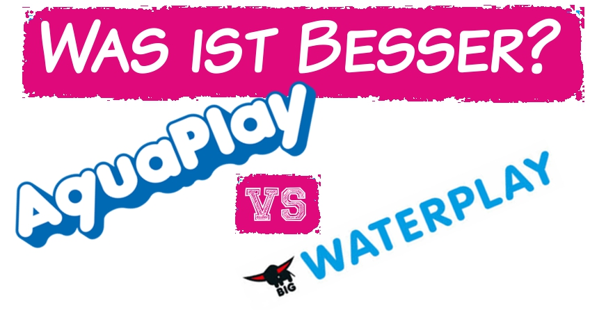 aquaplay oder waterplay?